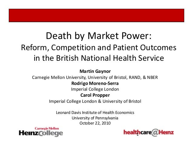 Death by Market Power: Reform, Competition and Patient Outcomes  in the British National Health Service Martin Gaynor Carn...