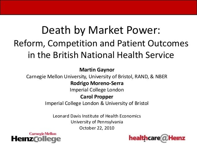 Death by Market Power: Reform, Competition and Patient Outcomes in the British National Health Service Martin Gaynor Carne...