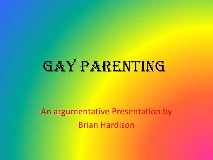 Gay Parenting<br />An argumentative Presentation by<br />Brian Hardison<br />