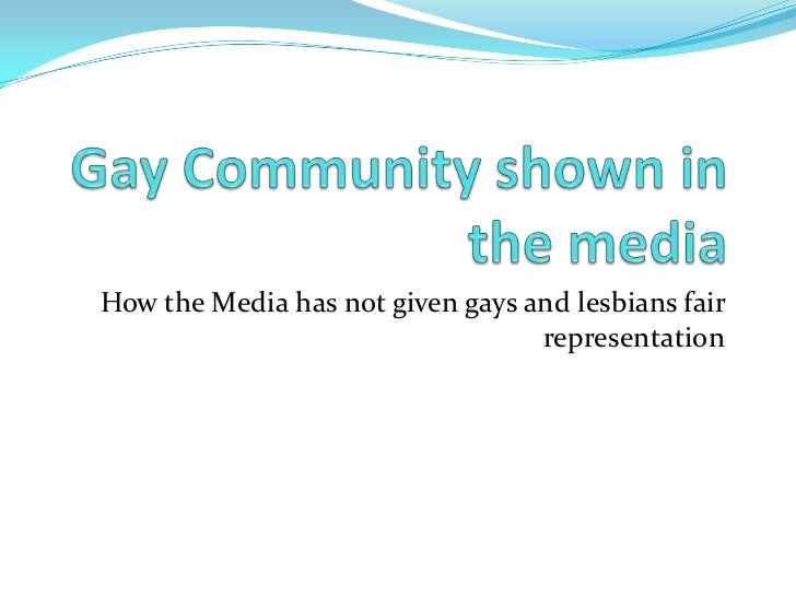 How the Media has not given gays and lesbians fair                                  representation