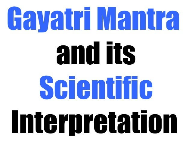 Gayatri Mantra and its Scientific Interpretation