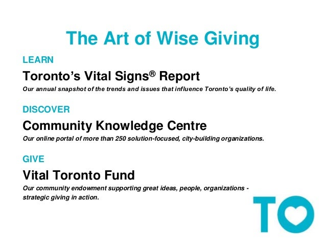 The Art of Wise Giving  LEARN  Toronto's Vital Signs® Report  Our annual snapshot of the trends and issues that influence ...