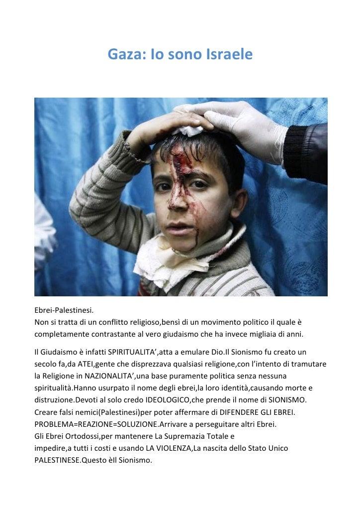Gaza: Io sono IsraeleEbrei-Palestinesi.Non si tratta di un conflitto religioso,bensì di un movimento politico il quale èco...