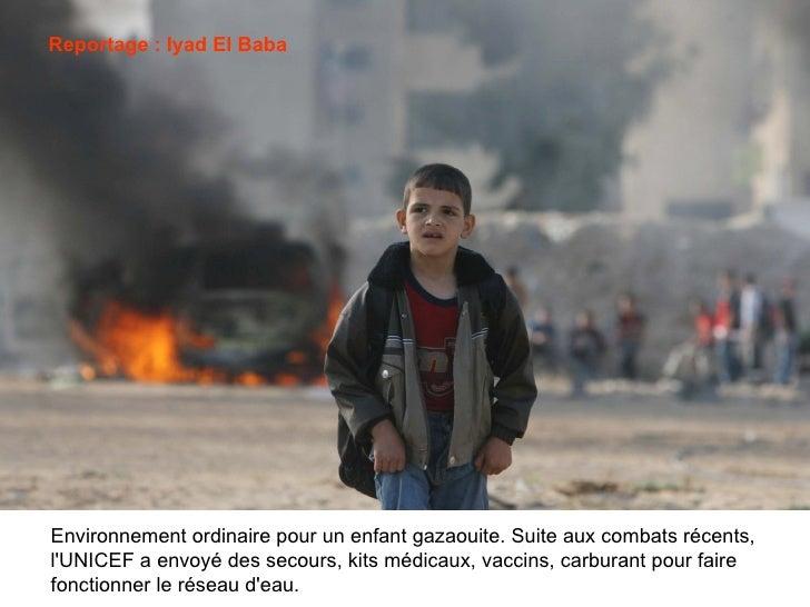 Environnement ordinaire pour un enfant gazaouite. Suite aux combats récents,  l'UNICEF a envoyé des secours, kits médicaux...