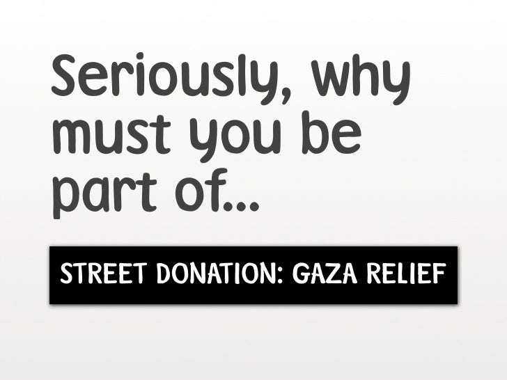 Seriously, why must you be part of... STREET DONATION: GAZA RELIEF