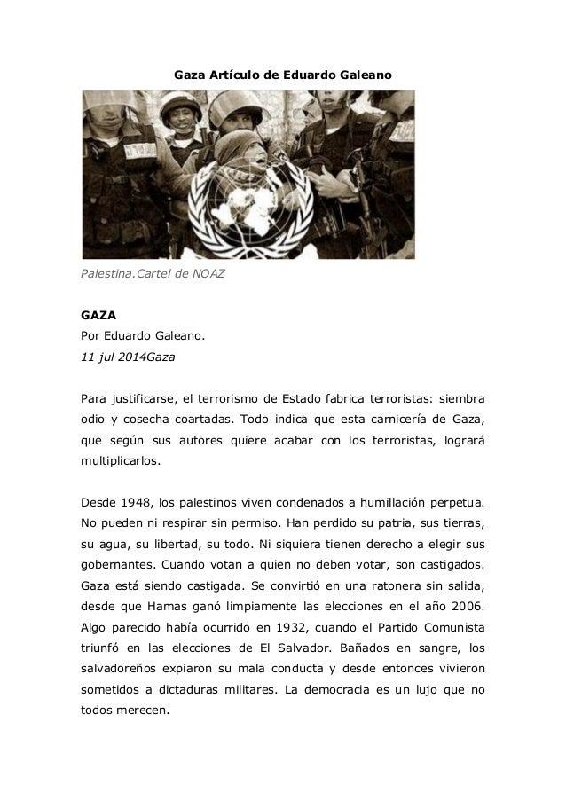 Gaza Artículo de Eduardo Galeano Palestina.Cartel de NOAZ GAZA Por Eduardo Galeano. 11 jul 2014Gaza Para justificarse, el ...