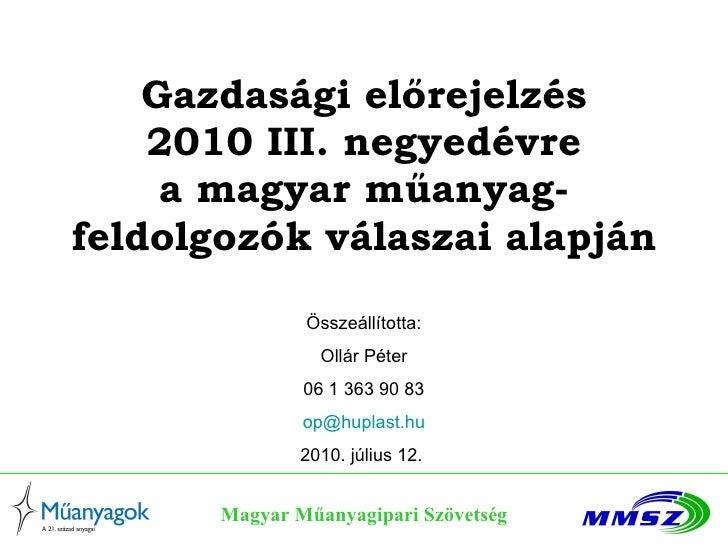 Gazdasági előrejelzés 2010 III. negyedévre a magyar műanyag-feldolgozók válaszai alapján Magyar Műanyagipari Szövetség Öss...