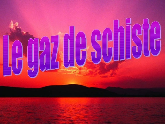 Qu´est-ce que le gaz de schiste et où se trouve-t-il? • Le gaz de schiste est appelé gaz de roche- mère (ou plus rarement ...