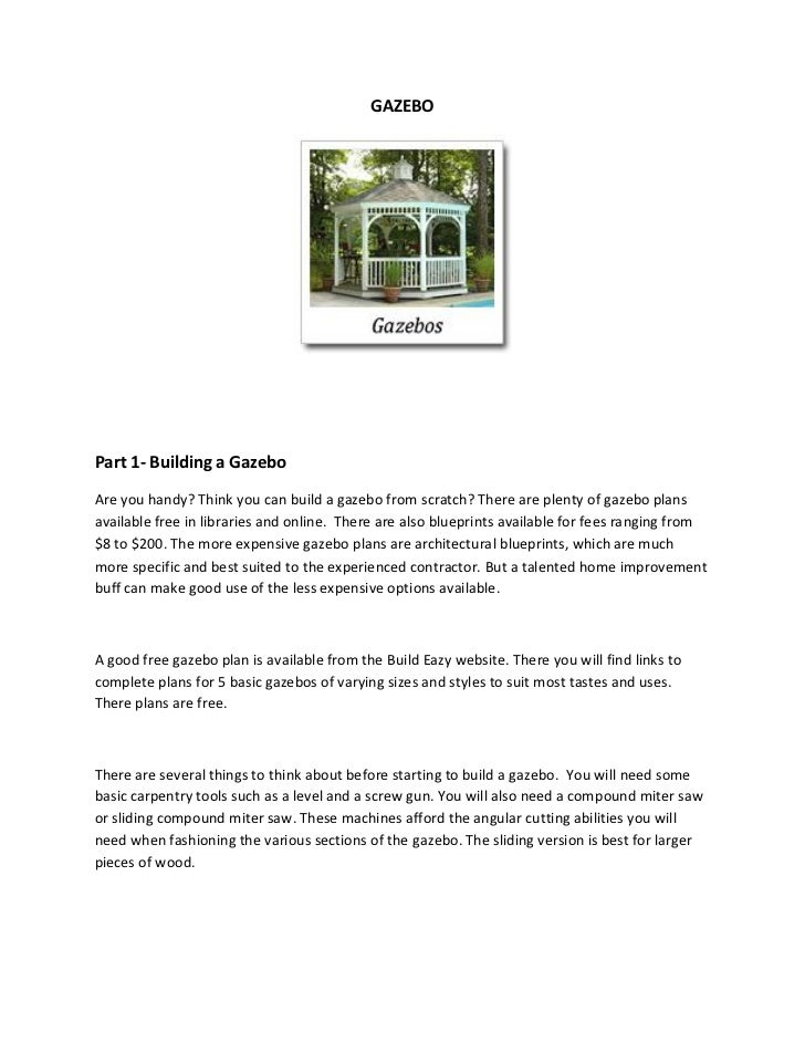 GAZEBOPart 1- Building a GazeboAre you handy? Think you can build a gazebo from scratch? There are plenty of gazebo plansa...