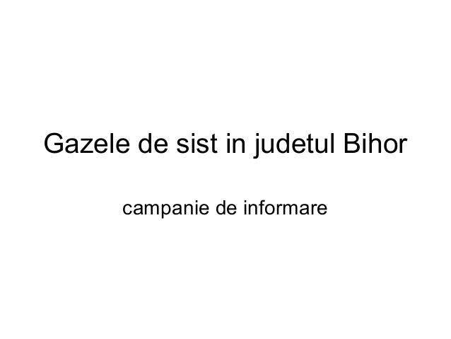 Gazele de sist in judetul Bihor      campanie de informare