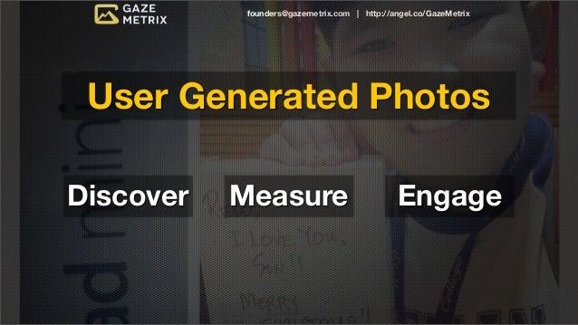 founders@gazemetrix.com | http://angel.co/GazeMetrixLooking inside photos