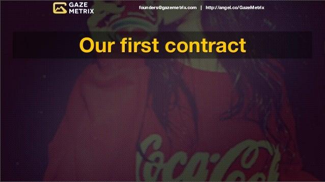 founders@gazemetrix.com | http://angel.co/GazeMetrixOur first contract  $400,000+ / year