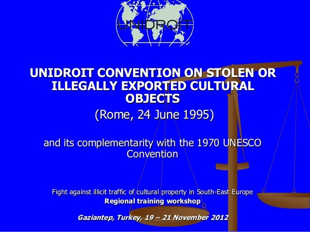 UNIDROIT CONVENTION ON STOLEN OR   ILLEGALLY EXPORTED CULTURAL              OBJECTS         (Rome, 24 June 1995) and its c...