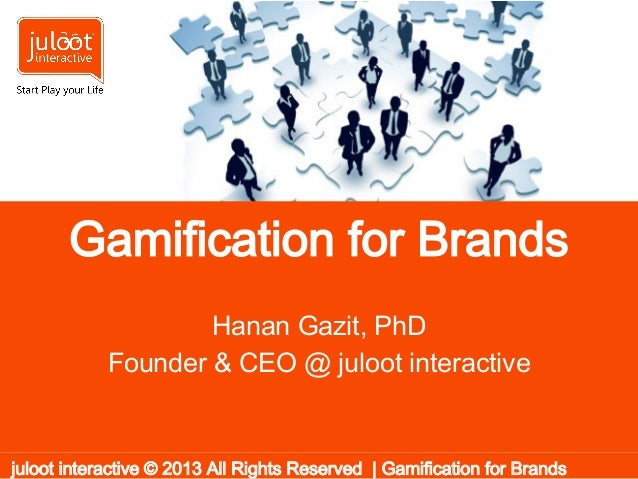 Gamification for BrandsHanan Gazit, PhDFounder & CEO @ juloot interactivejuloot interactive © 2013 All Rights Reserved | G...