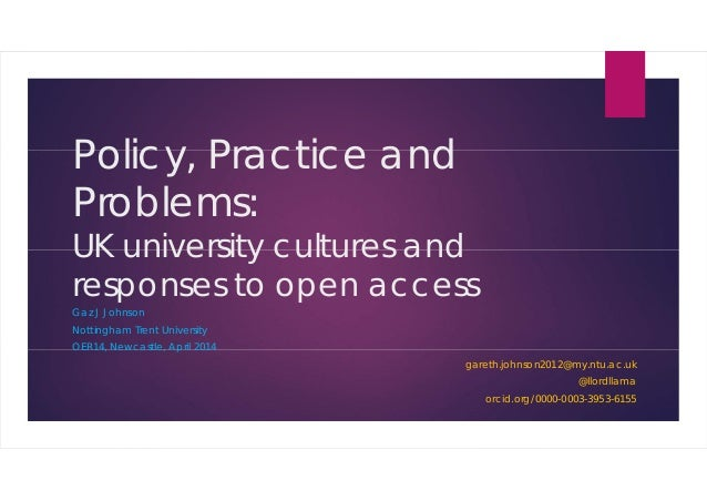 Policy, Practice and Problems: UK university cultures and responses to open access Gaz J Johnson Nottingham Trent Universi...