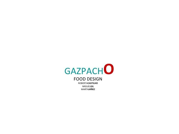 GAZPACH O FOOD DESIGN ROBERTA CASTILHO MIGUEL GIL MARTA JÁÑEZ