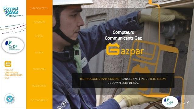 TECHNOLOGIES SANS-CONTACT DANS LE SYSTÈME DE TÉLÉ-RELEVÉ DE COMPTEURS DE GAZ PROJET COMPTEURS COMMUNICANTS GAZ Compteurs C...