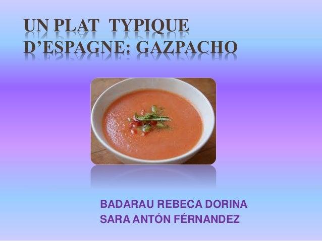 UN PLAT TYPIQUE D'ESPAGNE: GAZPACHO BADARAU REBECA DORINA SARA ANTÓN FÉRNANDEZ