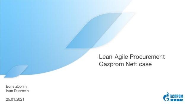Lean-Agile Procurement Gazprom Neft case Boris Zobnin 25.01.2021 Ivan Dubrovin