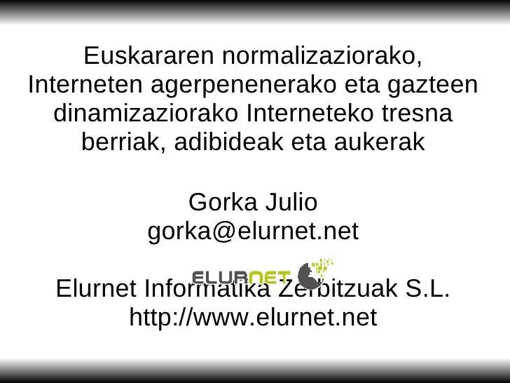Euskararen normalizaziorako, Interneten agerpenenerako eta gazteen dinamizaziorako Interneteko tresna berriak, adibideak e...