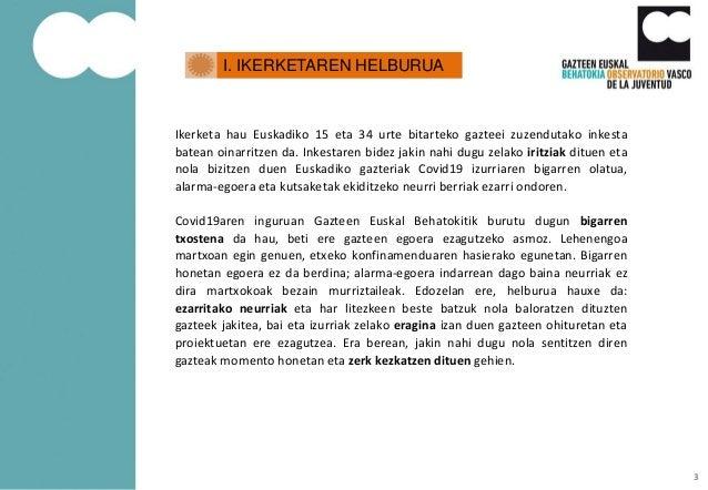 Ikerketa hau Euskadiko 15 eta 34 urte bitarteko gazteei zuzendutako inkesta batean oinarritzen da. Inkestaren bidez jakin ...