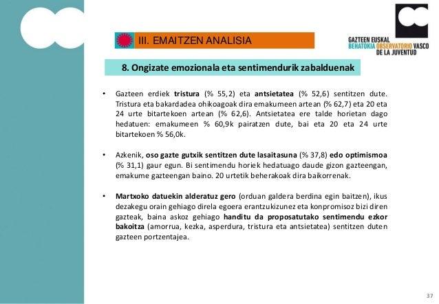 III. EMAITZEN ANALISIA 8. Ongizate emozionala eta sentimendurik zabalduenak • Gazteen erdiek tristura (% 55,2) eta antsiet...