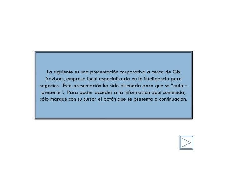 La siguiente es una presentación corporativa a cerca de Gb Advisors, empresa local especializada en la inteligencia para n...