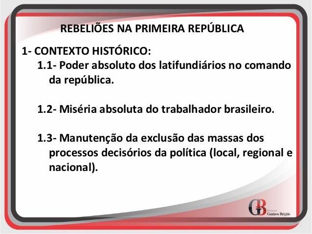 REBELIÕES NA PRIMEIRA REPÚBLICA1- CONTEXTO HISTÓRICO:   1.1- Poder absoluto dos latifundiários no comando     da república...