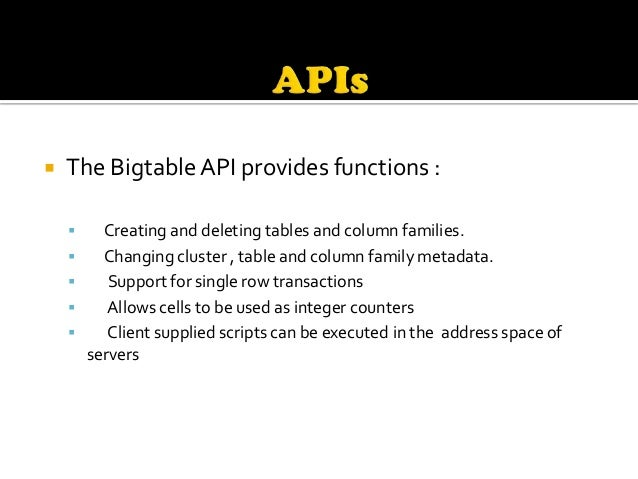    Bigtable is built on several other pieces of Googleinfrastructure. Google File system(GFS) SSTable : Data structure ...