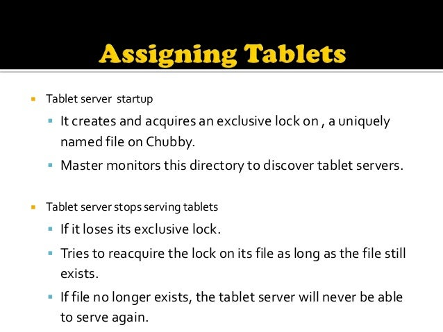   Master server startup     Grabs unique master lock in Chubby.     Scans the tablet server directory in Chubby.     ...