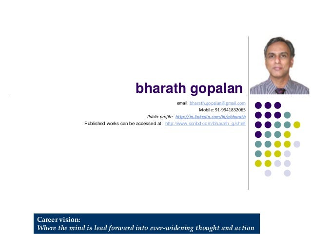 Career vision: Where the mind is lead forward into ever-widening thought and action bharath gopalan email: bharath.gopalan...