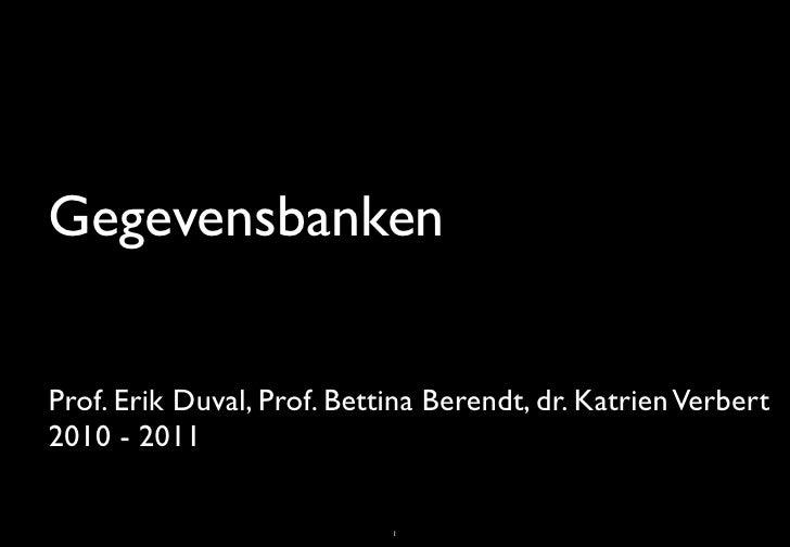 GegevensbankenProf. Erik Duval, Prof. Bettina Berendt, dr. Katrien Verbert2010 - 2011                            1