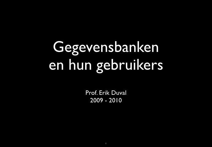 Gegevensbanken en hun gebruikers      Prof. Erik Duval        2009 - 2010                 1
