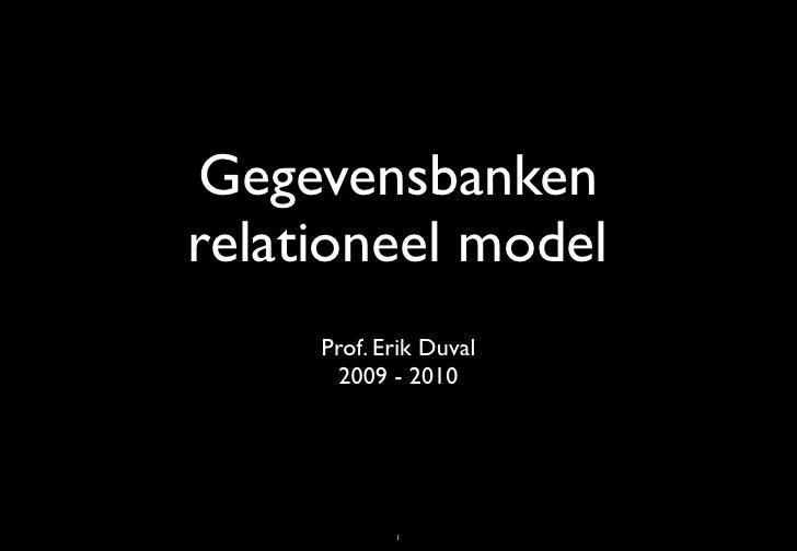 Gegevensbanken relationeel model      Prof. Erik Duval        2009 - 2010                 1