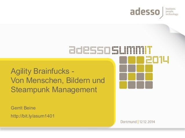 Agility Brainfucks -  Von Menschen, Bildern und  Steampunk Management  Gerrit Beine  http://bit.ly/asum1401