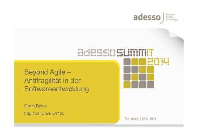 Beyond Agile – Antifragilität in der Softwareentwicklung Gerrit Beine http://bit.ly/asum1423