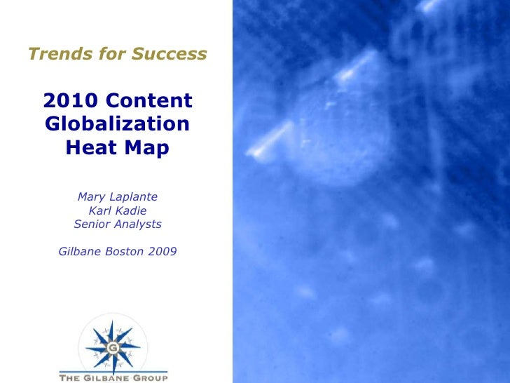 Trends for Success2010 ContentGlobalizationHeat Map<br />Mary Laplante<br />Karl KadieSenior AnalystsGilbane Boston 2009<b...