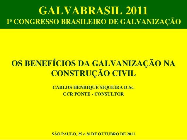 GALVABRASIL 20111o CONGRESSO BRASILEIRO DE GALVANIZAÇÃO OS BENEFÍCIOS DA GALVANIZAÇÃO NA         CONSTRUÇÃO CIVIL         ...