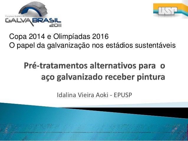 Copa 2014 e Olimpíadas 2016O papel da galvanização nos estádios sustentáveis              Idalina Vieira Aoki - EPUSP
