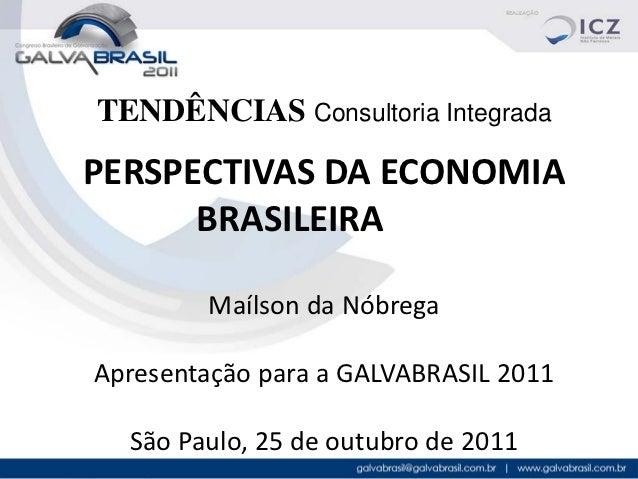 TENDÊNCIAS Consultoria IntegradaPERSPECTIVAS DA ECONOMIA      BRASILEIRA        Maílson da NóbregaApresentação para a GALV...