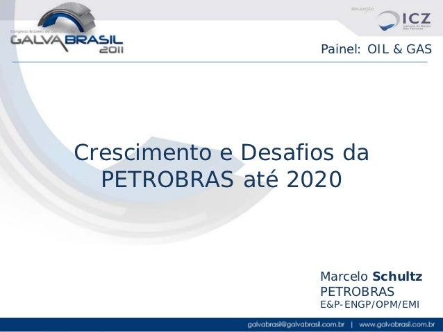 Painel: OIL & GASCrescimento e Desafios da  PETROBRAS até 2020                    Marcelo Schultz                    PETRO...