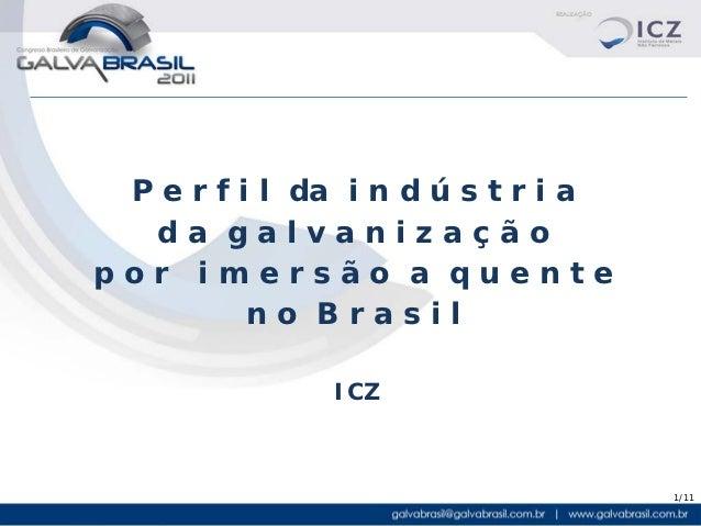 P e r f i l da i n d ú s t r i a  da galvanizaçãopor imersão a quente          no Brasil               ICZ                ...