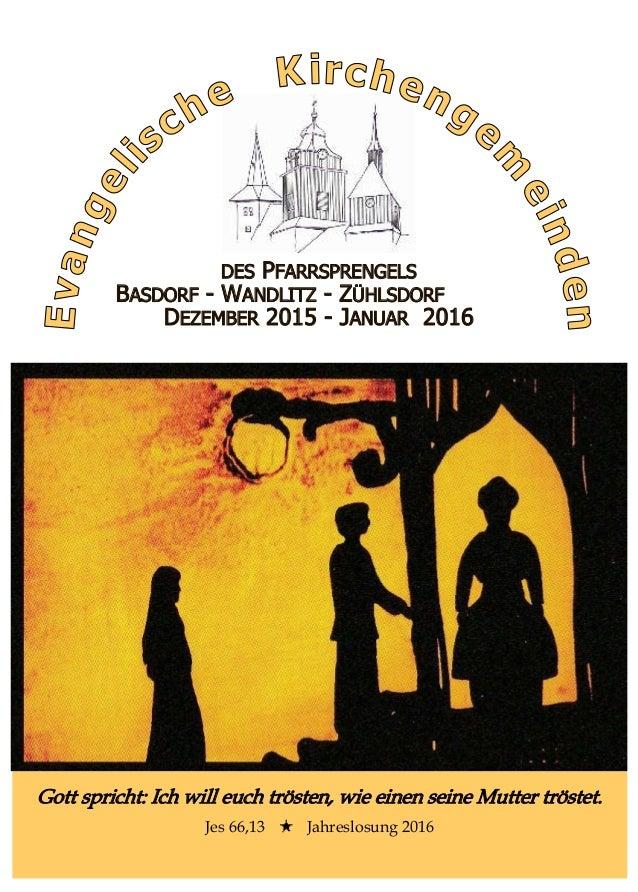 DES PFARRSPRENGELS BASDORF - WANDLITZ - ZÜHLSDORF DEZEMBER 2015 - JANUAR 2016 Gott spricht: Ich will euch trösten, wie ein...