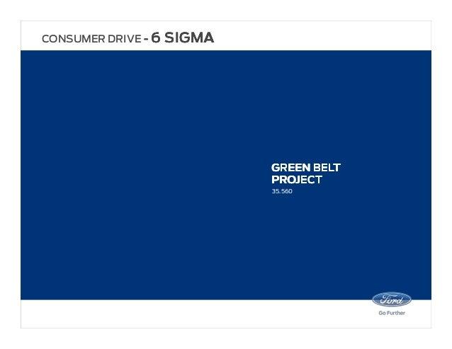 35.560 GREEN BELTGREEN BELTGREEN BELTGREEN BELT PROJECTPROJECTPROJECTPROJECT CONSUMER DRIVE ---- 6 SIGMA6 SIGMA6 SIGMA6 SI...