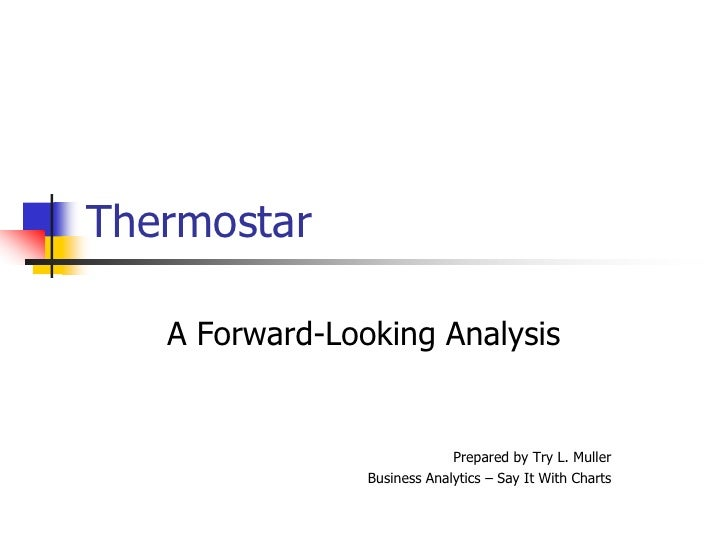 Thermostar<br />A Forward-Looking Analysis<br />Prepared by Try L. Muller<br />Business Analytics –Say It With Charts<br />
