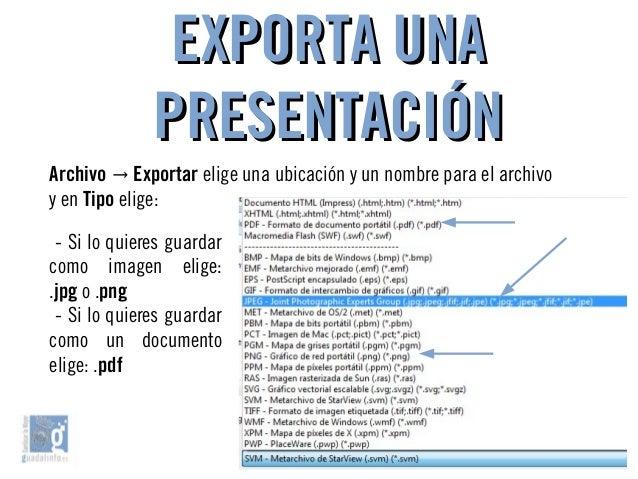 EXPORTA UNAEXPORTA UNA PRESENTACIÓNPRESENTACIÓN Archivo → Exportar elige una ubicación y un nombre para el archivo y en Ti...