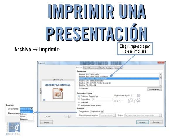 IMPRIMIR UNAIMPRIMIR UNA PRESENTACIÓNPRESENTACIÓN Archivo → Imprimir: Elegir Impresora por la que imprimir Elegir Impresor...