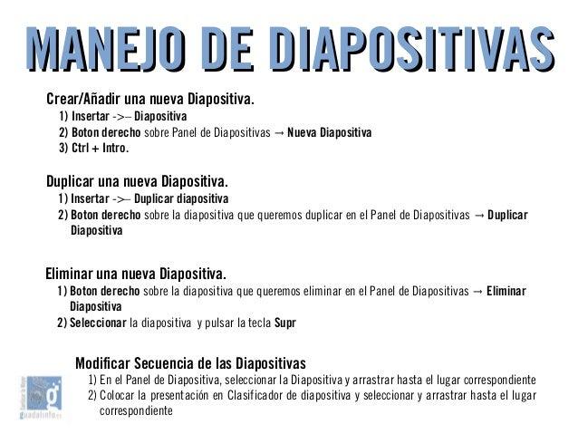 MANEJO DE DIAPOSITIVASMANEJO DE DIAPOSITIVAS Crear/Añadir una nueva Diapositiva. 1) Insertar ->– Diapositiva 2) Boton dere...