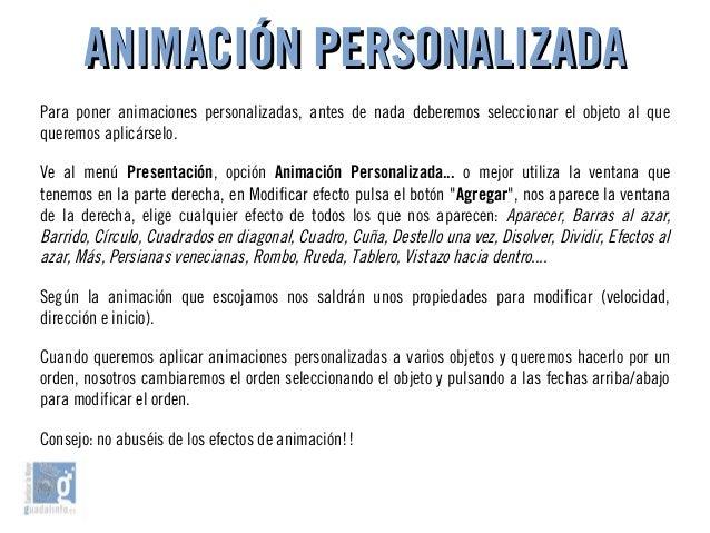 ANIMACIÓN PERSONALIZADAANIMACIÓN PERSONALIZADA Para poner animaciones personalizadas, antes de nada deberemos seleccionar ...