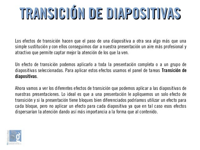 TRANSICIÓN DE DIAPOSITIVASTRANSICIÓN DE DIAPOSITIVAS Los efectos de transición hacen que el paso de una diapositiva a otra...